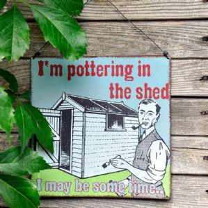'Pottering In The Shed' Metal Sign